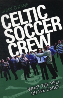 Celtic Soccer Crew : What The Hell Do We Care?, Paperback / softback Book