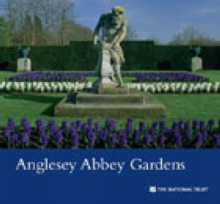 Anglesey Abbey Gardens, Cambridgeshire : National Trust Guidebook, Paperback Book