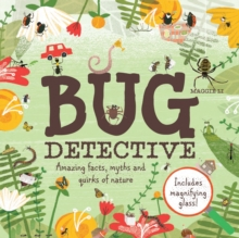 Bug Detective : Amazing facts, myths and quirks of nature, Hardback Book