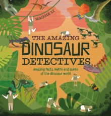 The Amazing Dinosaur Detectives : Amazing facts, myths and quirks of the dinosaur world, Hardback Book