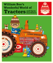 William Bee's Wonderful World of Tractors and Farm Machines, Hardback Book
