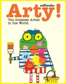 Arty! : The Greatest Artist In The World, Paperback / softback Book