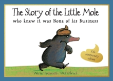 The Story of the Little Mole who knew it was none of his business : 30th anniversary edition, Paperback / softback Book