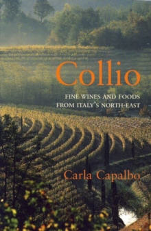 Collio : Fine Wines and Foods from Italy's North-East, Paperback / softback Book