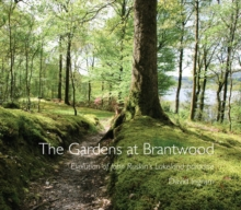 The Gardens of Brantwood : Evolution of Ruskin's Lakeland Paradise, Paperback Book