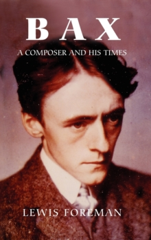 Bax : A Composer and His Times, Hardback Book