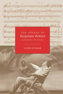 The Operas of Benjamin Britten : Expression and Evasion, Paperback Book