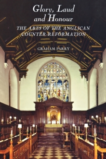 Glory, Laud and Honour - The Arts of the Anglican Counter-Reformation, Paperback / softback Book