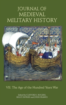 Journal of Medieval Military History - Volume VII: The Age of the Hundred Years War, Hardback Book