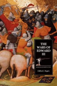 The Wars of Edward III - Sources and Interpretations, Paperback / softback Book