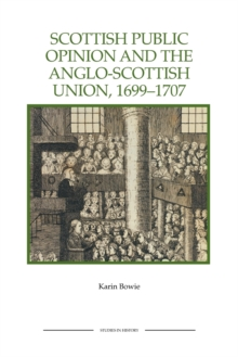Scottish Public Opinion and the Anglo-Scottish Union, 1699-1707, Paperback Book
