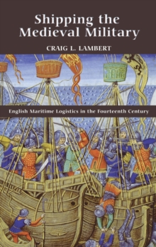 Shipping the Medieval Military - English Maritime Logistics in the Fourteenth Century, Hardback Book