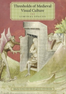 Thresholds of Medieval Visual Culture: Liminal Spaces, Hardback Book