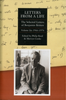 Letters from a Life: the Selected Letters of Benjamin Britten, 1913-1976 : Volume Six: 1966-1976, Hardback Book