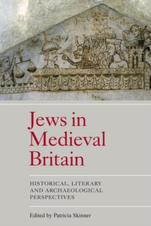 Jews in Medieval Britain : Historical, Literary and Archaeological Perspectives, Paperback Book
