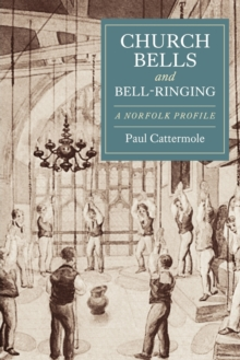 Church Bells and Bell-Ringing : A Norfolk Profile, Paperback / softback Book