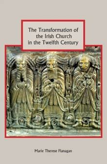 The Transformation of the Irish Church in the Twelfth Century, Paperback / softback Book