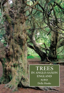Trees in Anglo-Saxon England : Literature, Lore and Landscape, Paperback Book