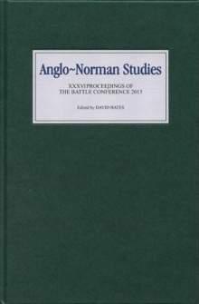 Anglo-Norman Studies XXXVI : Proceedings of the Battle Conference 2013, Hardback Book