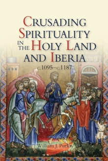 Crusading Spirituality in the Holy Land and Iberia, c.1095-c.1187, Paperback Book