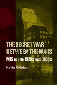 The Secret War Between the Wars: MI5 in the 1920s and 1930s, Hardback Book