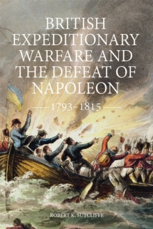 British Expeditionary Warfare and the Defeat of Napoleon, 1793-1815, Hardback Book