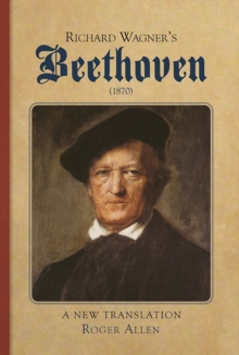 Richard Wagner's <I>Beethoven</I> (1870) : A New Translation, Hardback Book