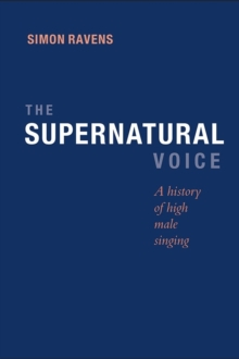The Supernatural Voice : A History of High Male Singing, Hardback Book