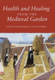 Health and Healing from the Medieval Garden, Paperback / softback Book