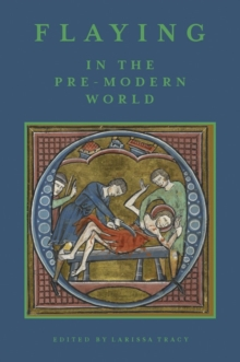 Flaying in the Pre-Modern World - Practice and Representation, Hardback Book