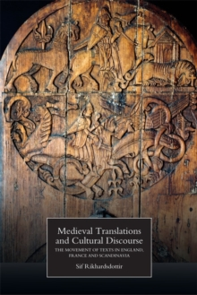 Medieval Translations and Cultural Discourse : The Movement of Texts in England, France and Scandinavia, Paperback / softback Book