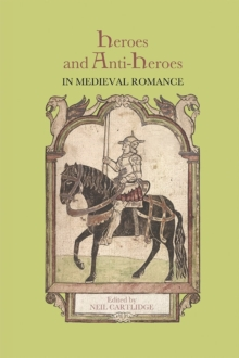 Heroes and Anti-Heroes in Medieval Romance, Paperback / softback Book