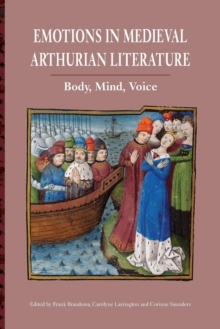 Emotions in Medieval Arthurian Literature : Body, Mind, Voice, Paperback / softback Book