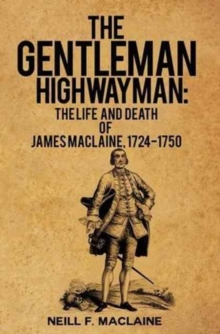 The Gentleman Highwayman : The Life and Death of James Maclaine 1724-1750, Paperback Book