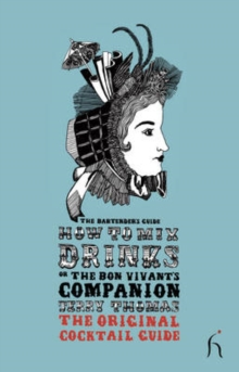How to Mix Drinks or the Bon Vivant's Companion : The Bartender's Guide, Paperback / softback Book