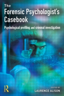 The Forensic Psychologist's Casebook : Psychological Profiling and Criminal Investigation, Paperback Book
