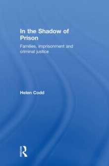 In the Shadow of Prison : Families, Imprisonment and Criminal Justice, Hardback Book