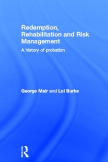 Redemption, Rehabilitation and Risk Management : A History of Probation, Hardback Book