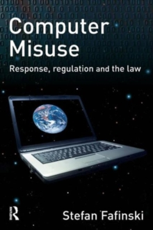 Computer Misuse : Response, Regulation and the Law, Paperback / softback Book