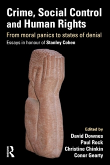 Crime, Social Control and Human Rights : From Moral Panics to States of Denial, Essays in Honour of Stanley Cohen, Paperback / softback Book