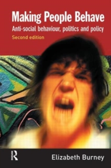 Making People Behave : Anti-social Behaviour, Politics and Policy, Hardback Book