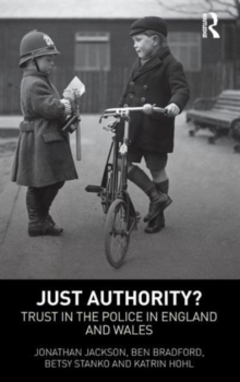 Just Authority? : Trust in the Police in England and Wales, Hardback Book