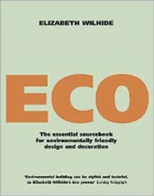 Eco : An Essential Sourcebook for Environmentally Friendly Design and Decoration, Paperback Book