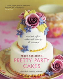 Pretty Party Cakes : Sweet and Stylish Cookies and Cakes for All Occasions, Paperback Book