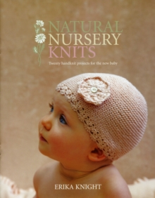 Natural Nursery Knits : Twenty Handknit Projects for the New Baby, Paperback Book