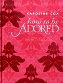 How to be Adored, Hardback Book