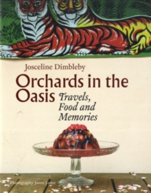 Orchards in the Oasis : Travels, Food and Memories, Hardback Book