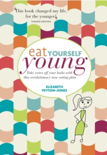 Eat Yourself Young : Take Years off Your Looks with This Revolutionary New Eating Plan, Paperback Book