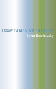 I Know I'm Dead, But Am I Right?, Paperback Book