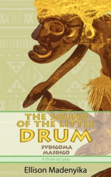 The Sound of the Little Drum : Svingoma Masingo - A Three-ACT Play, Paperback Book